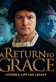 Watch Movie A Return to Grace: Luther's Life and Legacy